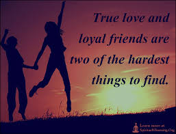 Quotes About True Friendship And Loyalty Delectable True Love And Loyal Friends Are Two Of The Hardest Things To Find