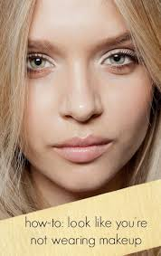 natural how to look like you 39 re not wearing makeup at