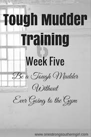 tough mudder template week five be a tough mudder without ever going to