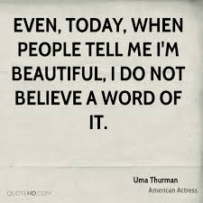 Tell Me I M Beautiful Quotes Best of Uma Thurman Quotes QuoteHD