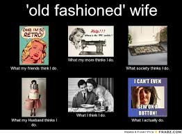 old fashioned' wife... - Meme Generator What i do via Relatably.com