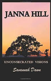 Savannah Dawn: Unconsecrated Visions: Hill, Janna, Mack, Kelley:  9781521355107: Amazon.com: Books