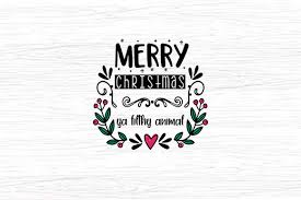 All of our files are in svg cuts png & jpg format so, our shapes are also the cuttest clipart and there are 9 svg flowers that you can use them in your scrapbooking or in card making. Merry Christmas Ya Filthy Animal Graphic By Svg In Design Creative Fabrica