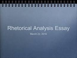 rhetorical analysis essay rhetorical analysis what is 1 rhetorical analysis essay 22 2016