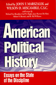 american political history books university of notre dame press edited by john f marszalek and wilson d miscamble c s c american political history essays