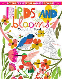 find a cozy spot near your favorite backyard window grab some colored pencils and settle in with our bright and upbeat birds blooms coloring book