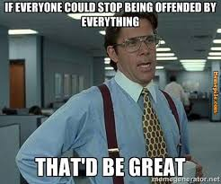 stop being offended meme - Memepile via Relatably.com