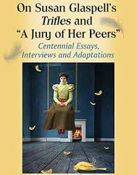 trifles by susan glaspell essay about the book susan glasspel triffles