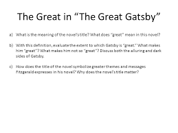 the great gatsby rdquo expository essay the american dream a what is the great in the great gatsby a what is the meaning of the novel s title