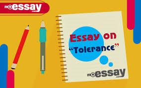 Essay On Tolerance Essay On Tolerance Mo Essay