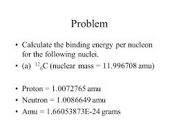 problem calculate the binding energy per nucleon for the following nuclei