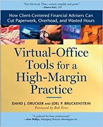 virtual office tools. Virtual Office Tools For A High Margin Practice: How Client-Centered Financial Advisors Can Cut Paperwork, Overhead, And Wasted Hours: David J. Drucker,