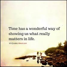 Time Has A Wonderful Way Of Showing Us What Really Matters In Life Stunning What Really Matters In Life Quotes