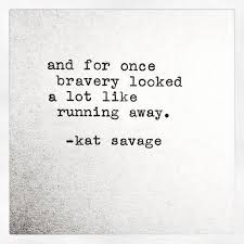 best run away quotes ideas running away quotes  and for once bravery looked a lot like running away