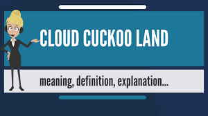 what is cloud cuckoo land what does cloud cuckoo land mean cloud  what is cloud cuckoo land what does cloud cuckoo land mean cloud cuckoo land meaning