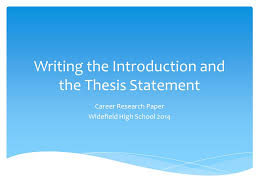 writing the introduction and the thesis statement career research  1 writing the introduction and the thesis statement career research paper widefield high school 2014