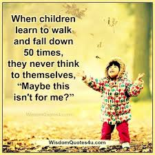 When Children Learn To Walk Fall Down Wisdom Quotes Magnificent Quotes About Kids Learning