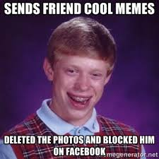 Sends friend cool memes Deleted the photos and blocked him on ... via Relatably.com