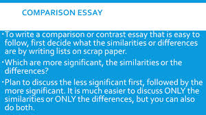 day ppt video online  comparison essay to write a comparison or contrast essay that is easy to follow first decide what the similarities or differences are by