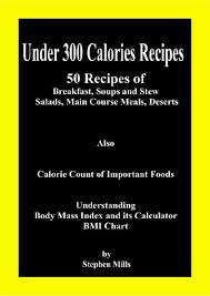 Under 300 Calories Recipes 50 Recipes Of Breakfast Soups And Stew Salads Main Course Meals Deserts Also Calorie Count Of Important Foods
