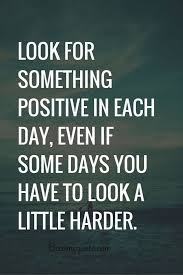 "Positive Quotes On Life "" Look For Something Positive Daily"" That Delectable Positive Daily Quotes"
