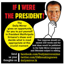 if i were the president daily mirror sri lanka latest  if i were the president