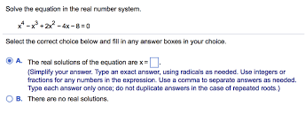 question solve the equation in the real number system x4 x3 2x2 4x 8 0 select the correct choice below a