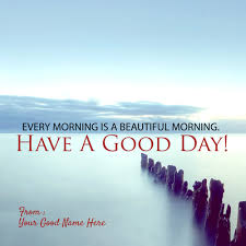 Beautiful Day Wishes Quotes Best of Have A Good Day Wishes Quotes Pics With My Name Write
