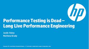 Performance Engineering Performance Testing Is Dead Long Live Performance Engineering