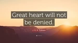 """Good Heart Quotes Best J R R Tolkien Quote """"Great Heart Will Not Be Denied"""" 48"""