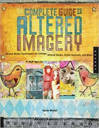 the plete guide to altered imagery mixed a techniques for collage altered books artist journalore karen michel 0080665317767