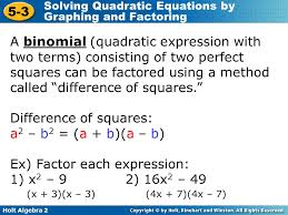 4 holt algebra 2 5 3 solving quadratic equations by graphing and factoring a binomial quadratic
