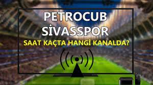Petrocub Sivasspor maçı saat kaçta hangi kanalda? TRT Spor