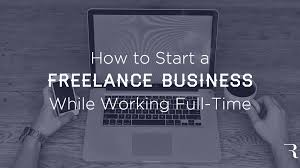 10 Steps To Start A Freelancing Business While Working Full Time
