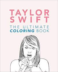 Taylor Swift The Ultimate Taylor Swift Coloring Book Taylor Swift