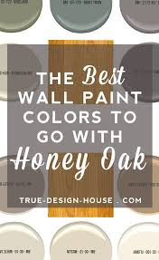 Good The Best Wall Paint Colors To Go With Honey Oak