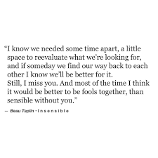 I think it would be better to be fools together, than sensible ...