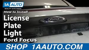 2005 Ford Freestar License Plate Light Assembly How To Replace License Plate Light 00 07 Ford Focus