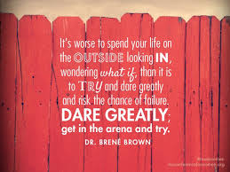 Daring Greatly Quote Extraordinary Motivational Quotes Dare Greatly Via Dr Brene Brown