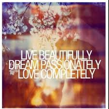 Live Beautifully Quotes Best Of Live Beautifully Dream Passionately Love Completely Mantras