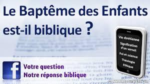 Le Baptême Des Enfants Est Il Biblique Connaitrepourvivre Site