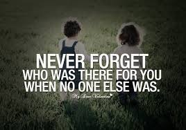 Forget Love Quotes Unique Never Forget Who Was There For You Quotes With Pictures