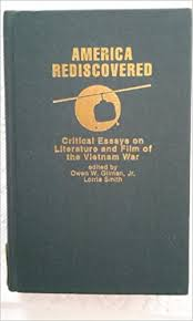 Amazon.com: America Rediscovered : Critical Essays on Literature and Film  of the Vietnam War (Garland Reference Library of the Humanities, 986)  (9780824019426): Owen W Gilman, Jr, Lorrie Smith: Books