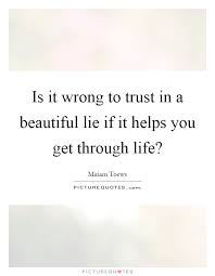 Beautiful Lie Quotes Best Of Is It Wrong To Trust In A Beautiful Lie If It Helps You Get