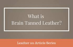 what is brain tanned leather