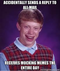 accidentally sends a reply to all mail receives mocking memes the ... via Relatably.com