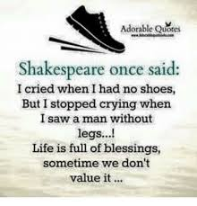 Adorable Quotes Shakespeare Once Said I Cried When I Had No Shoes Beauteous Shakespeare Life Quotes