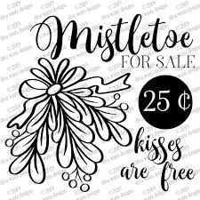 SVG Christmas   Mistletoe for Sale 25 cents Kisses for Free   Cutting File  Clipart Printable   Instant Download   DXF PNG jpg eps   Holiday