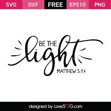 Be The Light Be The Light Lovesvg Com