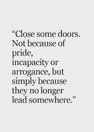 Close Some Doors Not Because Of Pride Incapacity Or Arrogance Magnificent Inspirational Quotes About Moving On